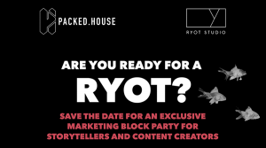 Packed House and RYOT Studio